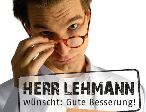 Herr Lehmann wünscht: Gute Besserung!